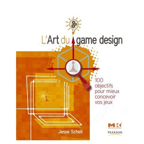 l-art-du-game-design-100-objectifs-pour-mieux-concevoir-vos-jeux-de-jesse-schell-livre-893747298_L